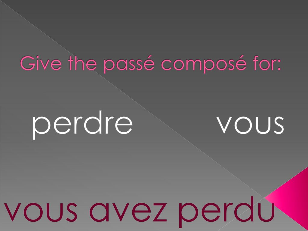 Give the passé composé for: