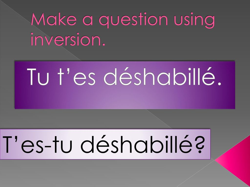 Make a question using inversion.
