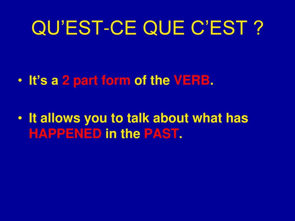 QU'EST-CE QUE C'EST It's a 2 part form of the VERB.