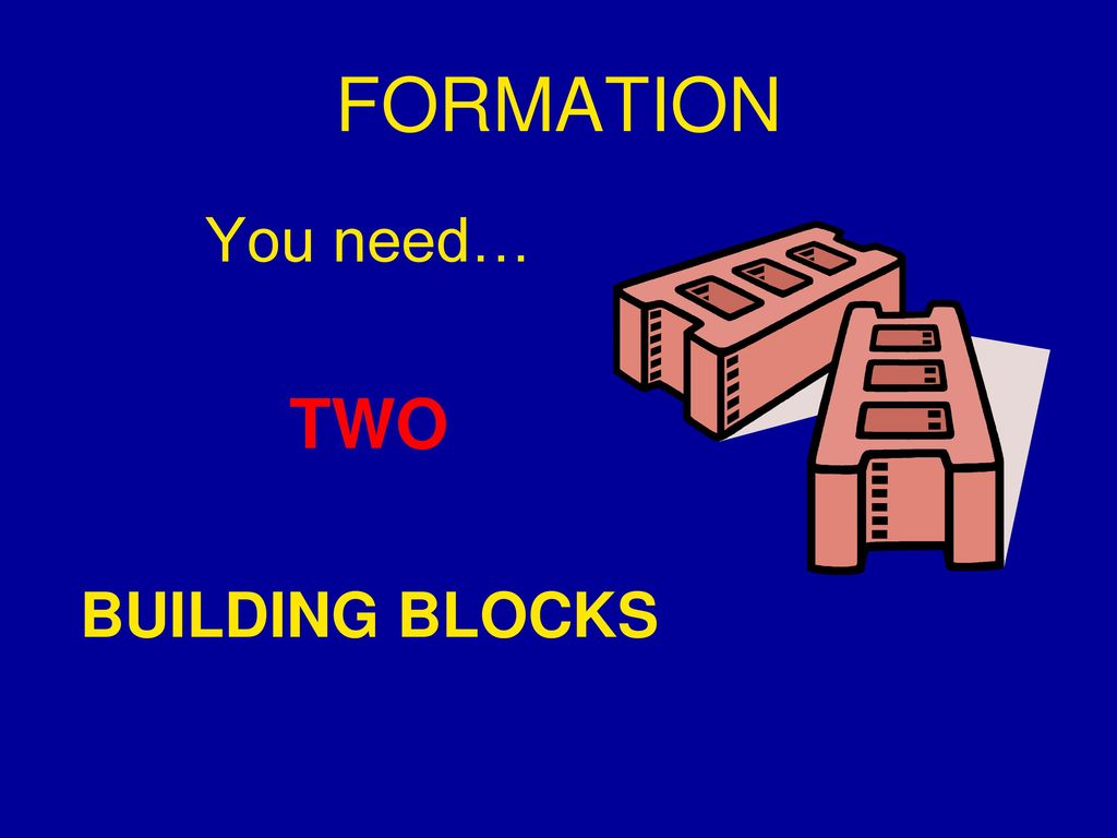 FORMATION TWO You need… BUILDING BLOCKS