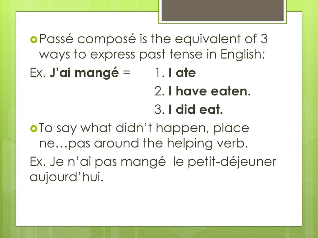 Passé composé is the equivalent of 3 ways to express past tense in English: