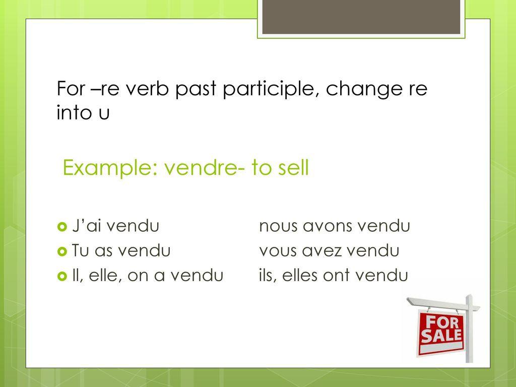 Example: vendre- to sell
