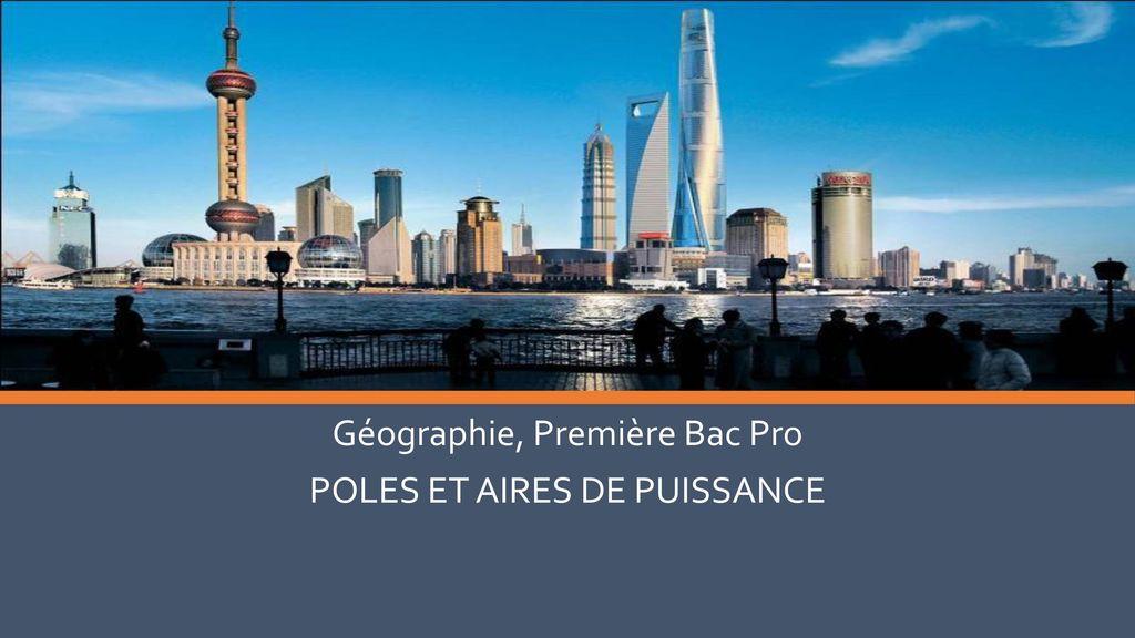 Géographie, Première Bac Pro POLES ET AIRES DE PUISSANCE