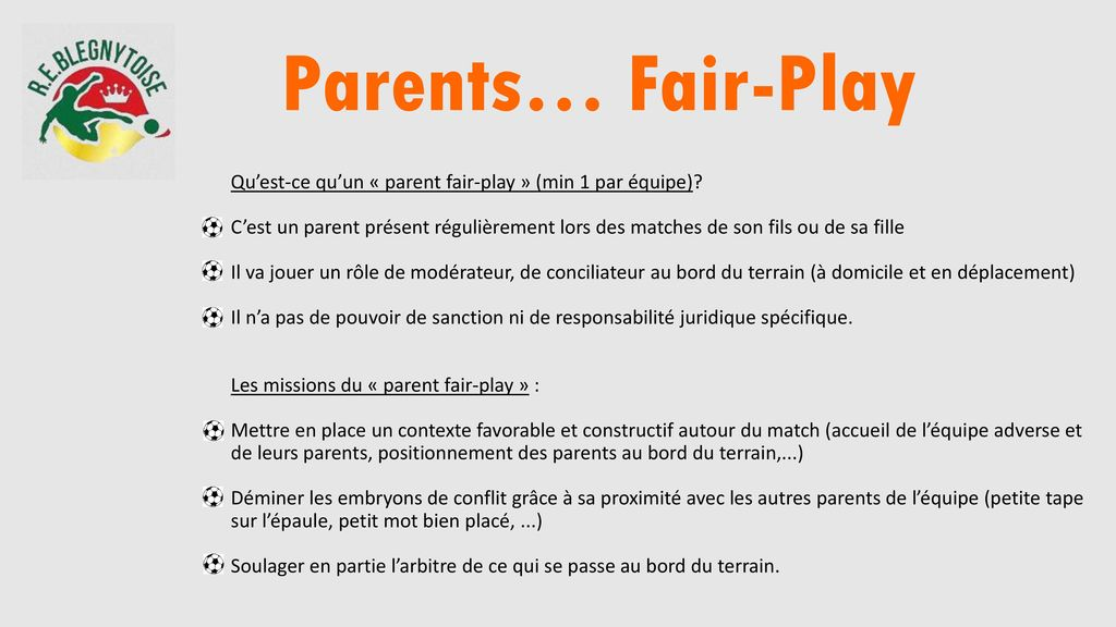 Parents… Fair-Play Qu'est-ce qu'un « parent fair-play » (min 1 par équipe)