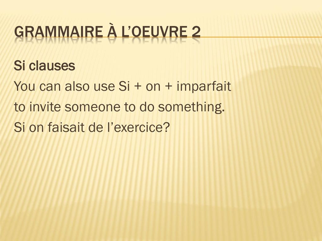 Grammaire À l'oeuvre 2 Si clauses You can also use Si + on + imparfait to invite someone to do something.