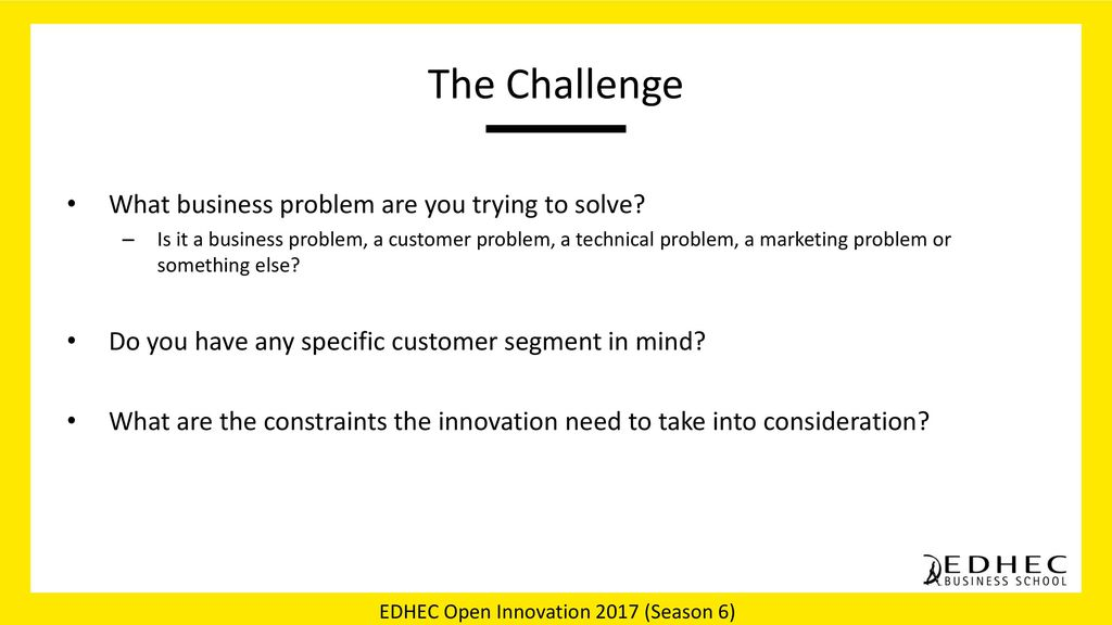 The Challenge What business problem are you trying to solve