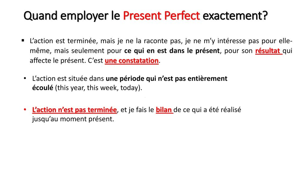 Quand employer le Present Perfect exactement