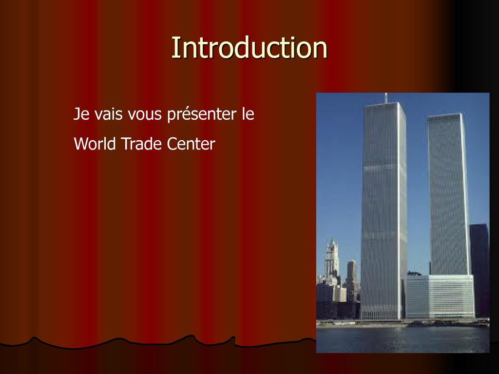 Introduction Je vais vous présenter le World Trade Center