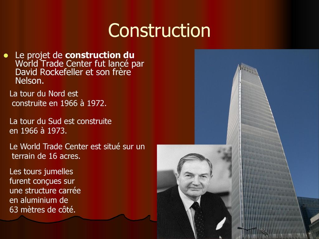 Construction Le projet de construction du World Trade Center fut lancé par David Rockefeller et son frère Nelson.