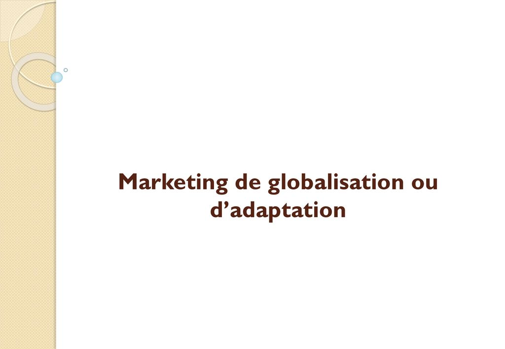Marketing de globalisation ou d'adaptation