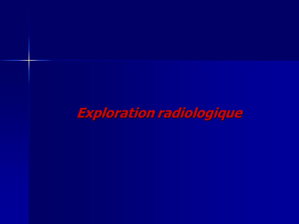 Exploration radiologique
