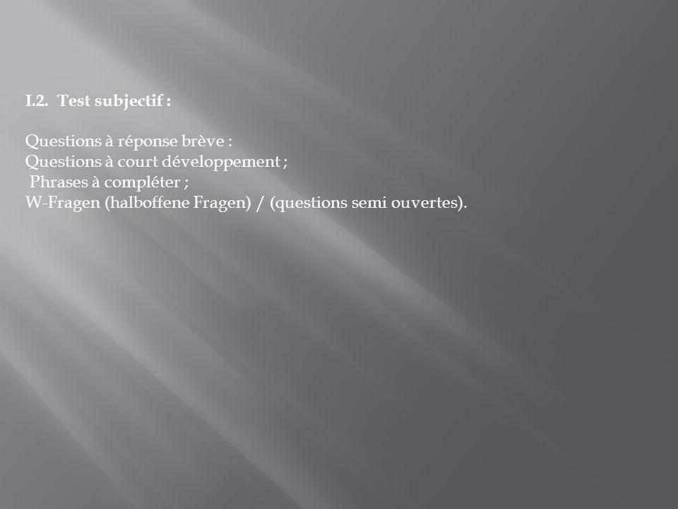 I.2. Test subjectif : Questions à réponse brève : Questions à court développement ; Phrases à compléter ;