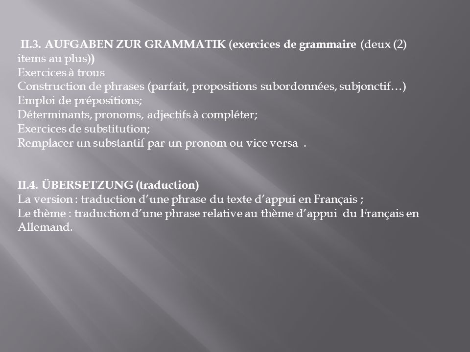 II.3. AUFGABEN ZUR GRAMMATIK (exercices de grammaire (deux (2) items au plus)) Exercices à trous.