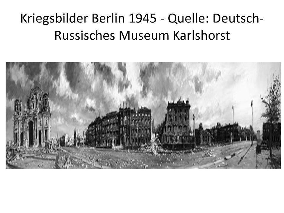 Kriegsbilder Berlin 1945 - Quelle: Deutsch-Russisches Museum Karlshorst
