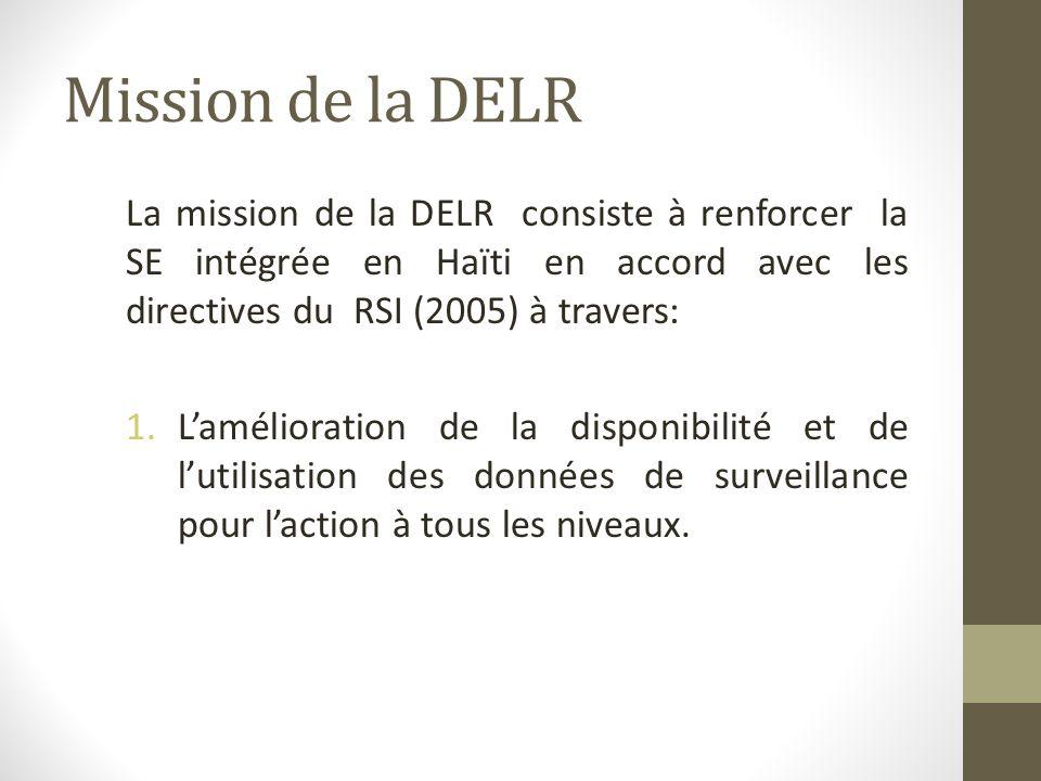 Mission de la DELR La mission de la DELR consiste à renforcer la SE intégrée en Haïti en accord avec les directives du RSI (2005) à travers: