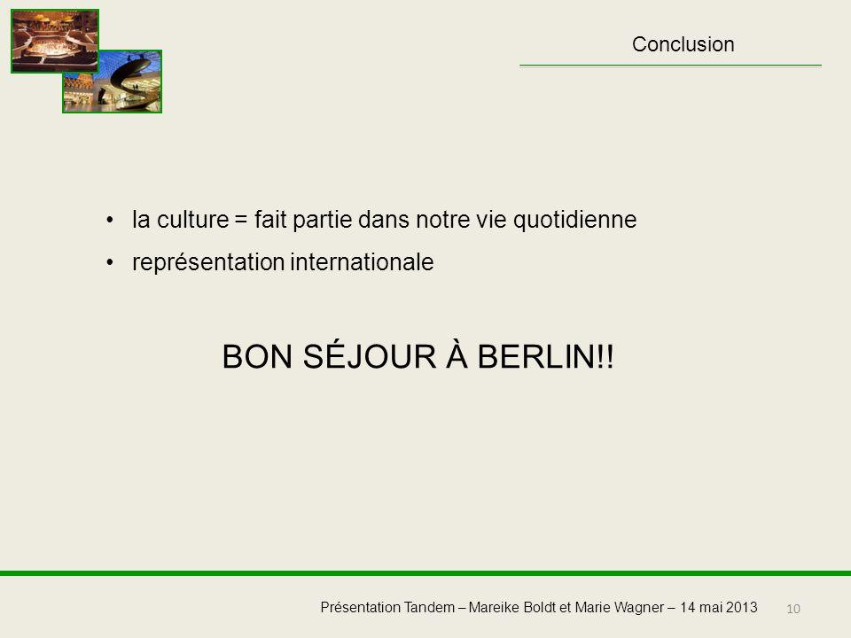 Conclusion la culture = fait partie dans notre vie quotidienne. représentation internationale. BON SÉJOUR À BERLIN!!