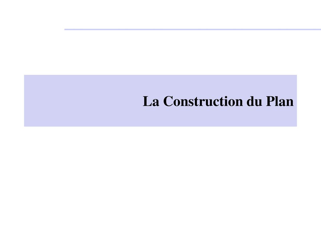 La Construction du Plan