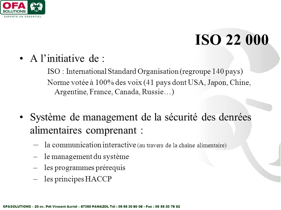 ISO 22 000 A l'initiative de : ISO : International Standard Organisation (regroupe 140 pays)