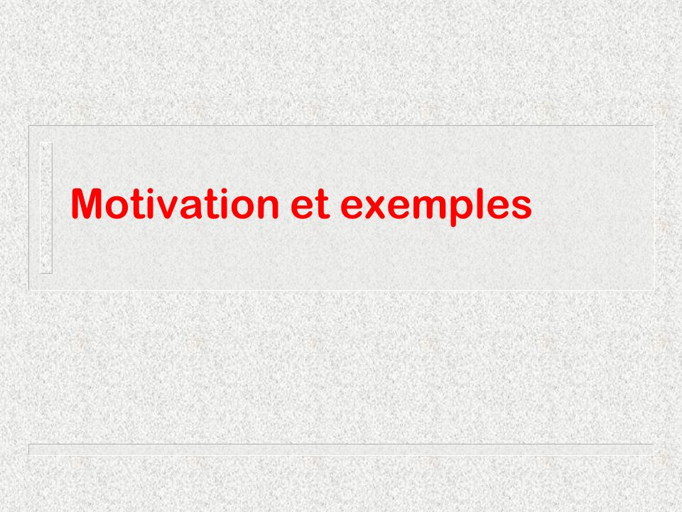 Motivation et exemples