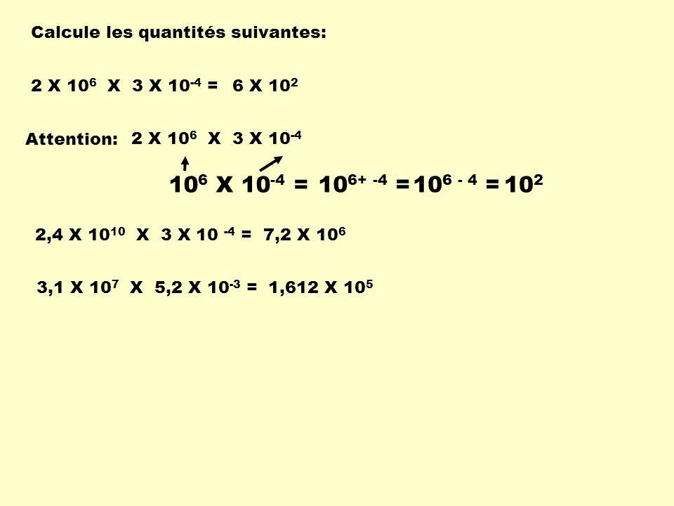 106 X 10-4 = 106+ -4 = 106 - 4 = 102 Calcule les quantités suivantes:
