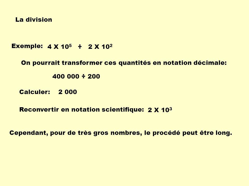 La division Exemple: 4 X 105 ÷ 2 X 102. On pourrait transformer ces quantités en notation décimale:
