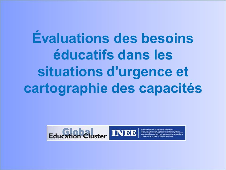 Évaluations des besoins éducatifs dans les situations d urgence et cartographie des capacités