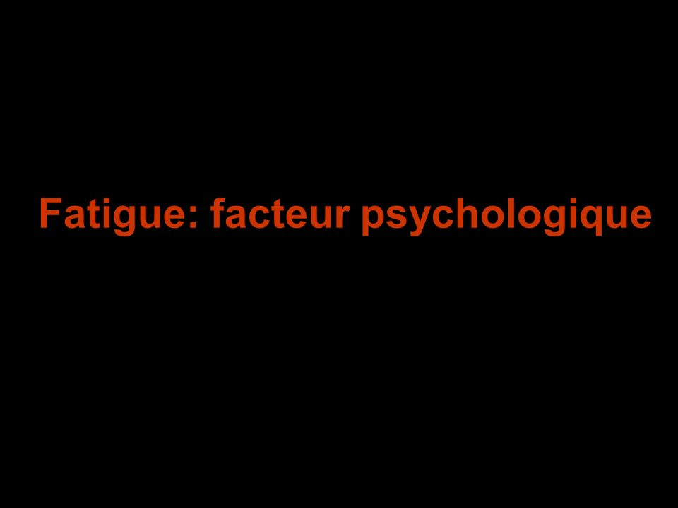 Fatigue: facteur psychologique