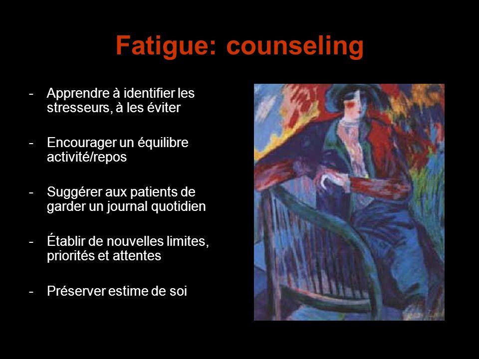 Fatigue: counseling Apprendre à identifier les stresseurs, à les éviter. Encourager un équilibre activité/repos.