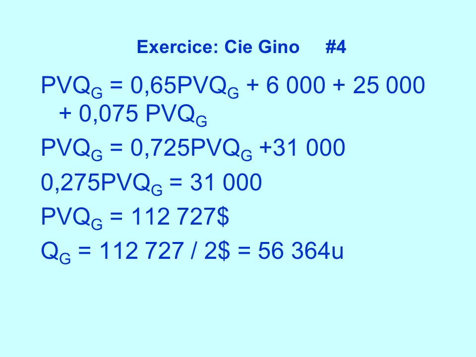PVQG = 0,65PVQG + 6 000 + 25 000 + 0,075 PVQG PVQG = 0,725PVQG +31 000