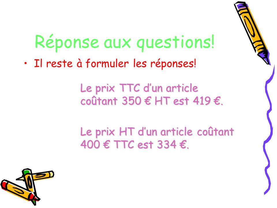 Réponse aux questions! Il reste à formuler les réponses!