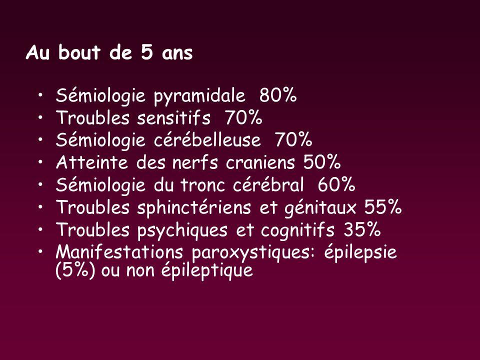 Au bout de 5 ans Sémiologie pyramidale 80% Troubles sensitifs 70%