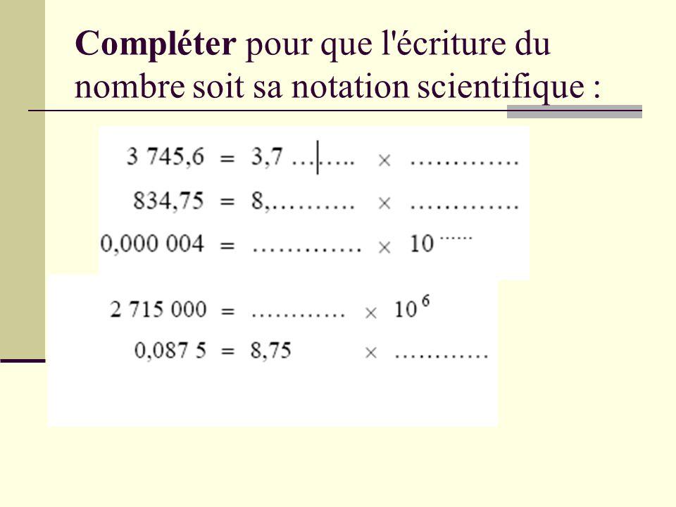 Compléter pour que l écriture du nombre soit sa notation scientifique :