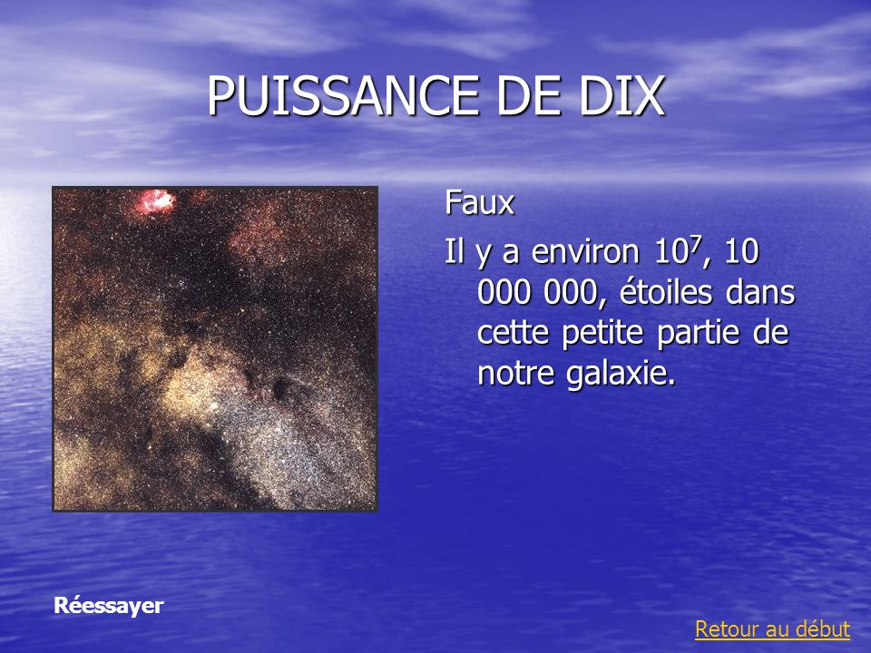 PUISSANCE DE DIX Faux. Il y a environ 107, 10 000 000, étoiles dans cette petite partie de notre galaxie.