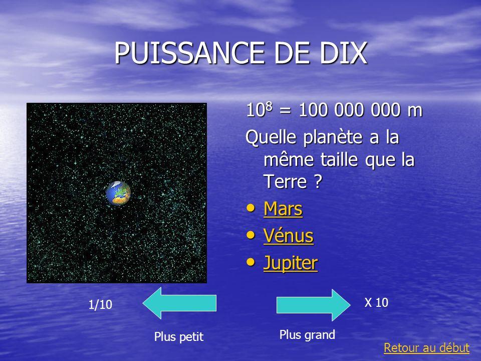 PUISSANCE DE DIX 108 = 100 000 000 m. Quelle planète a la même taille que la Terre Mars. Vénus.