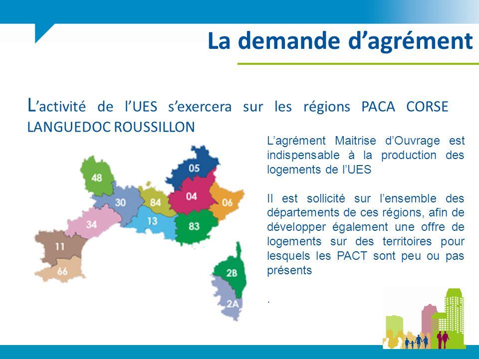 La demande d'agrément L'activité de l'UES s'exercera sur les régions PACA CORSE LANGUEDOC ROUSSILLON.