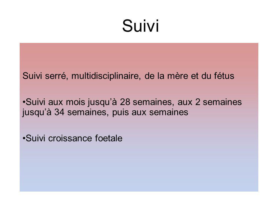 Suivi Suivi serré, multidisciplinaire, de la mère et du fétus
