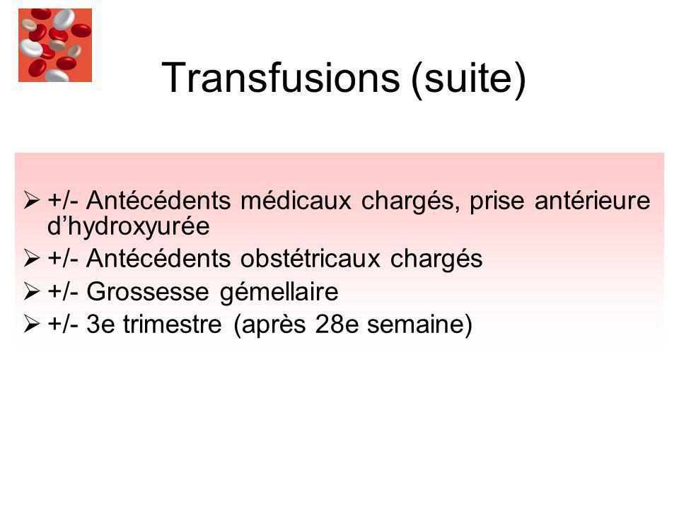 Transfusions (suite) +/- Antécédents médicaux chargés, prise antérieure d'hydroxyurée. +/- Antécédents obstétricaux chargés.
