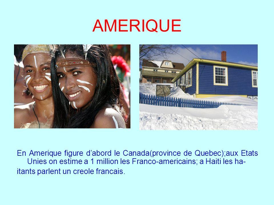 AMERIQUE En Amerique figure d'abord le Canada(province de Quebec);aux Etats Unies on estime a 1 million les Franco-americains; a Haiti les ha-