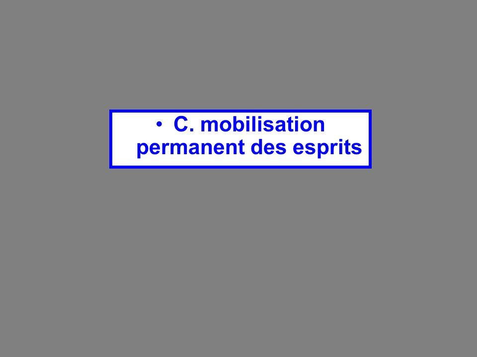 C. mobilisation permanent des esprits