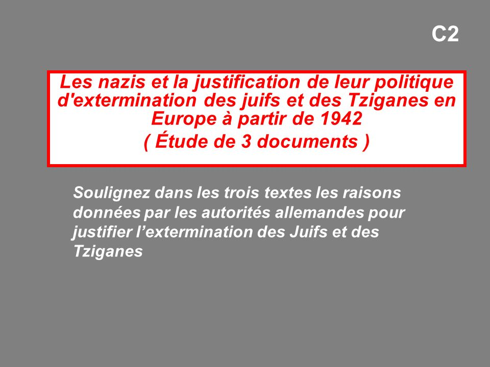C2 Les nazis et la justification de leur politique d extermination des juifs et des Tziganes en Europe à partir de 1942.