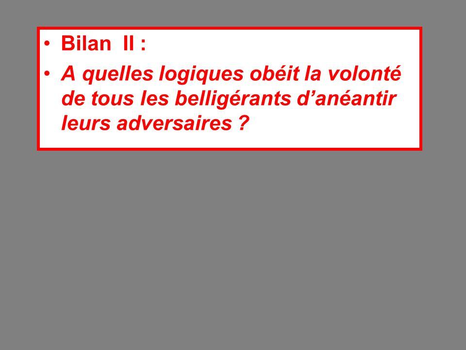 Bilan II : A quelles logiques obéit la volonté de tous les belligérants d'anéantir leurs adversaires