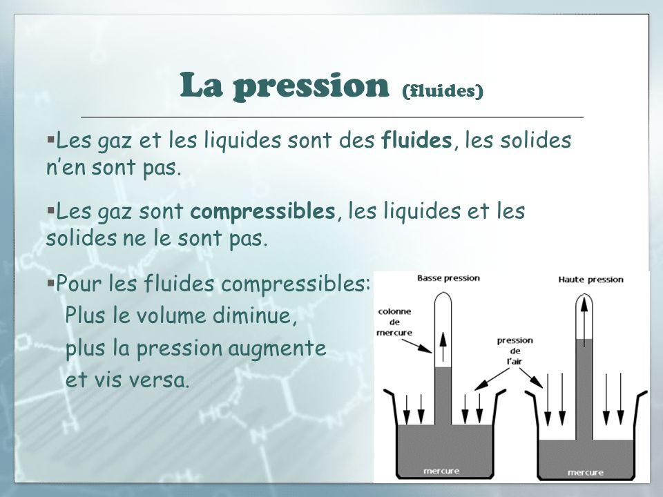 La pression (fluides) Les gaz et les liquides sont des fluides, les solides n'en sont pas.