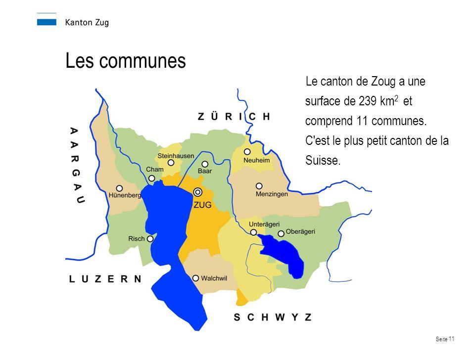 Les communes Le canton de Zoug a une surface de 239 km2 et comprend 11 communes. C est le plus petit canton de la Suisse.