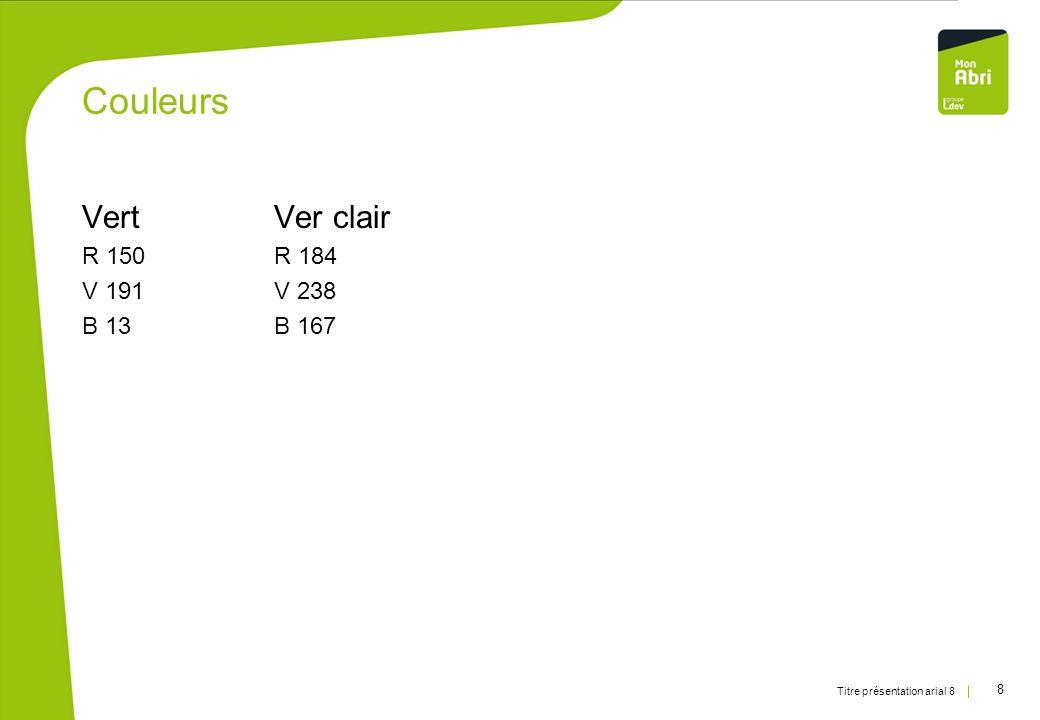 Couleurs Vert Ver clair R 150 R 184 V 191 V 238 B 13 B 167