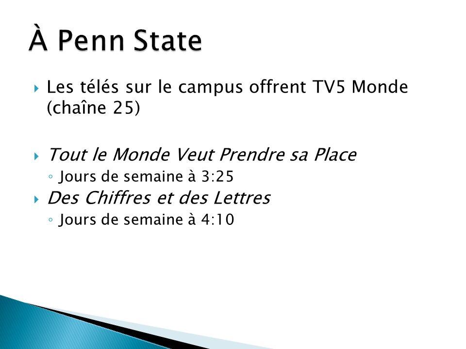 À Penn State Les télés sur le campus offrent TV5 Monde (chaîne 25)