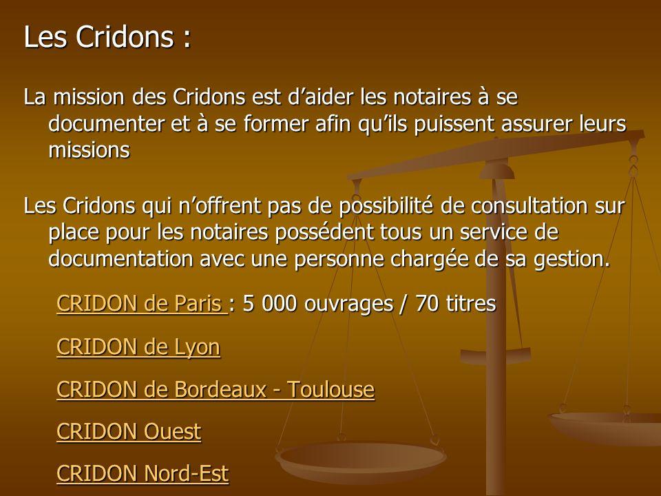 Les Cridons : La mission des Cridons est d'aider les notaires à se documenter et à se former afin qu'ils puissent assurer leurs missions.