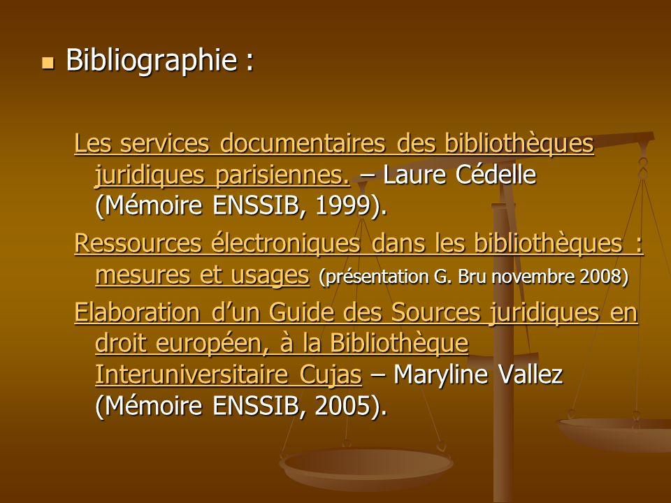 Bibliographie : Les services documentaires des bibliothèques juridiques parisiennes. – Laure Cédelle (Mémoire ENSSIB, 1999).