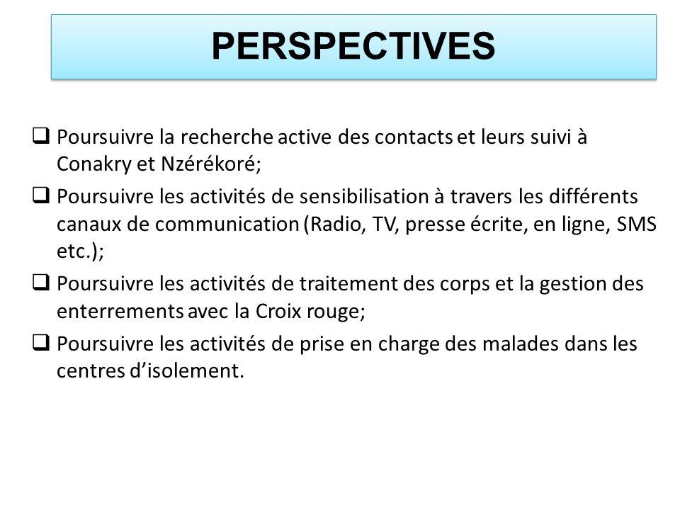 PERSPECTIVES Poursuivre la recherche active des contacts et leurs suivi à Conakry et Nzérékoré;