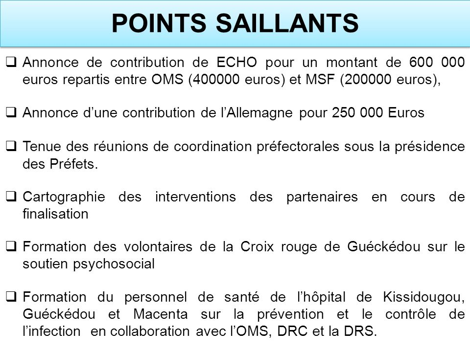 POINTS SAILLANTS Annonce de contribution de ECHO pour un montant de 600 000 euros repartis entre OMS (400000 euros) et MSF (200000 euros),