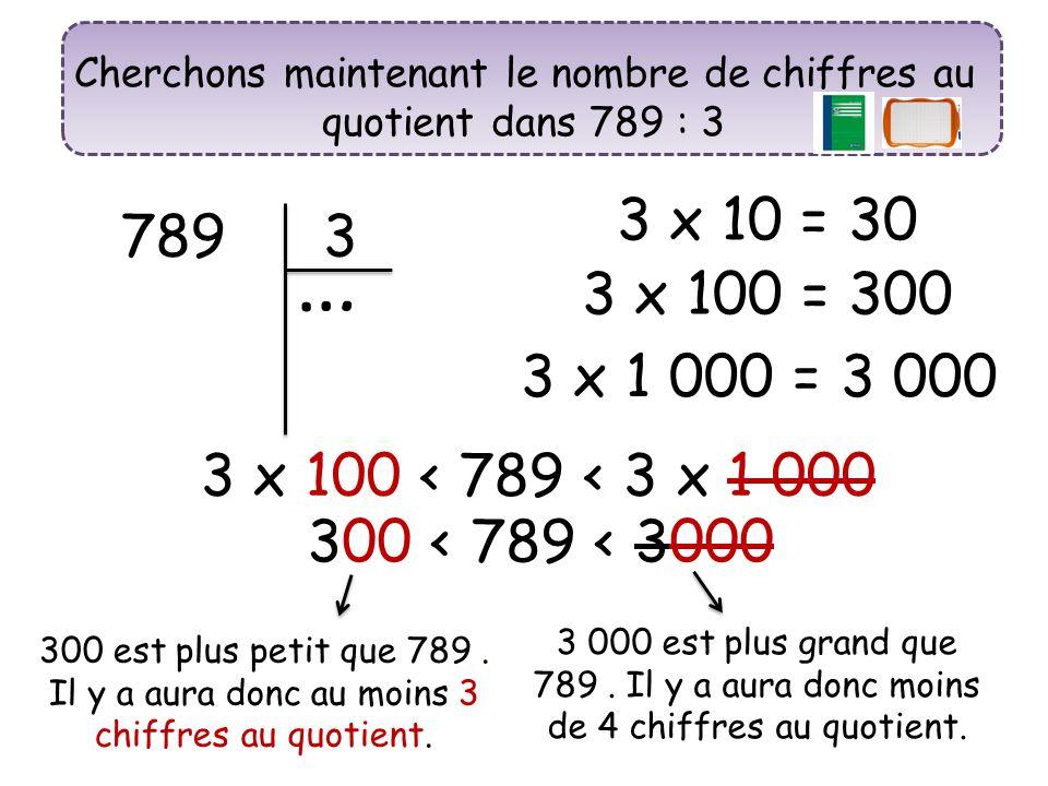 Cherchons maintenant le nombre de chiffres au quotient dans 789 : 3